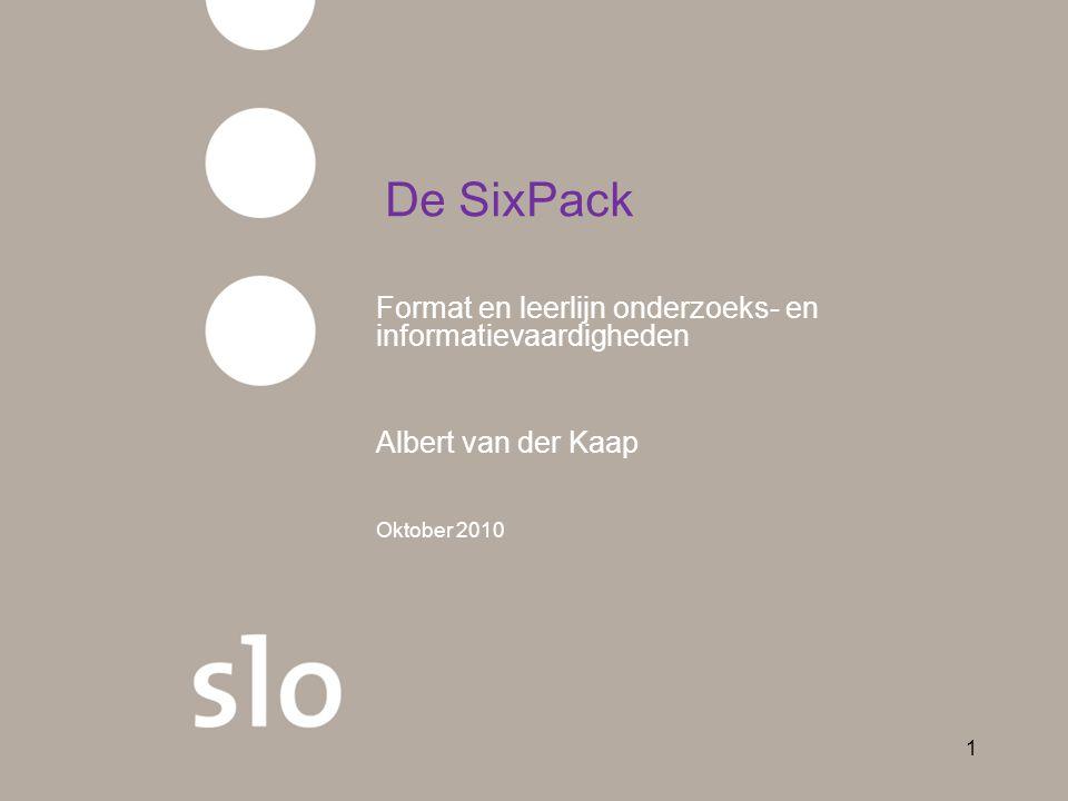 1 De SixPack Format en leerlijn onderzoeks- en informatievaardigheden Albert van der Kaap Oktober 2010