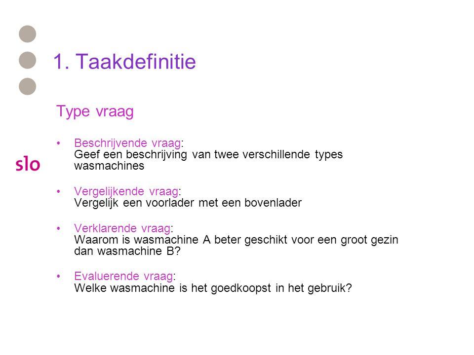1. Taakdefinitie Type vraag Beschrijvende vraag: Geef een beschrijving van twee verschillende types wasmachines Vergelijkende vraag: Vergelijk een voo