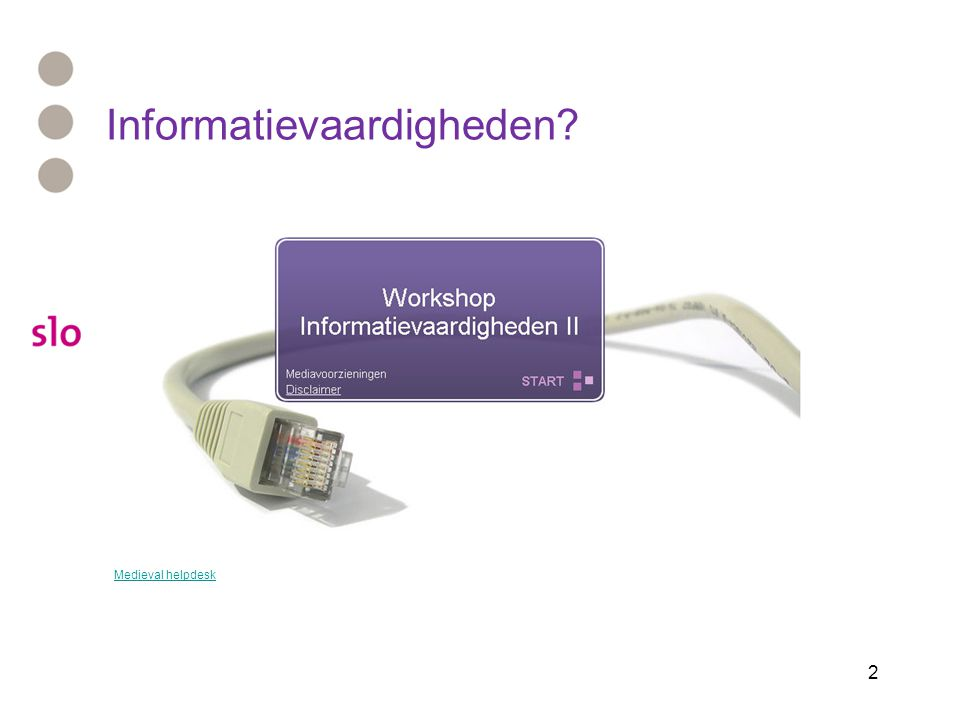 2 Informatievaardigheden? Medieval helpdesk
