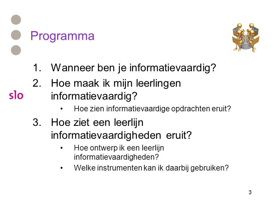3 Programma 1.Wanneer ben je informatievaardig? 2.Hoe maak ik mijn leerlingen informatievaardig? Hoe zien informatievaardige opdrachten eruit? 3.Hoe z
