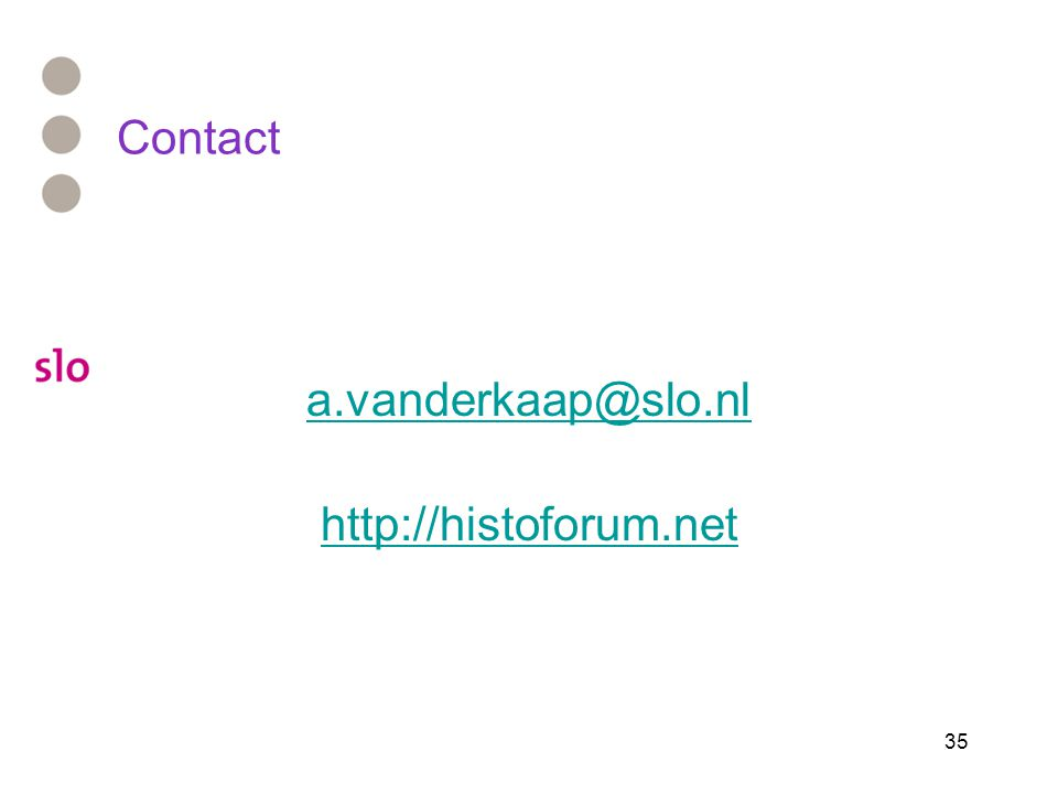 35 Contact a.vanderkaap@slo.nl http://histoforum.net