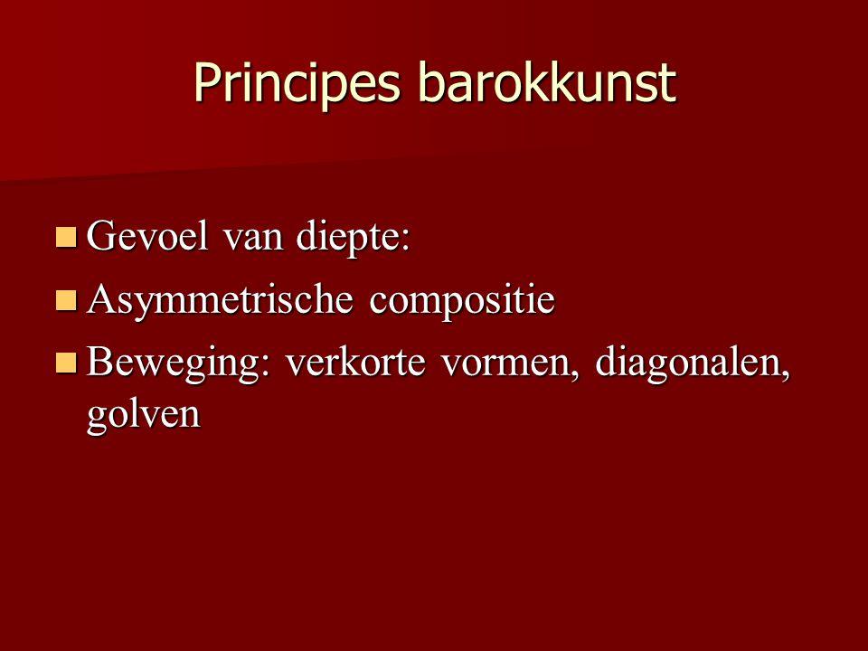 Principes barokkunst Gevoel van diepte: Gevoel van diepte: Asymmetrische compositie Asymmetrische compositie Beweging: verkorte vormen, diagonalen, go