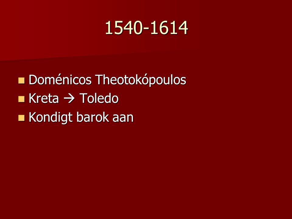 1540-1614 Doménicos Theotokópoulos Doménicos Theotokópoulos Kreta  Toledo Kreta  Toledo Kondigt barok aan Kondigt barok aan