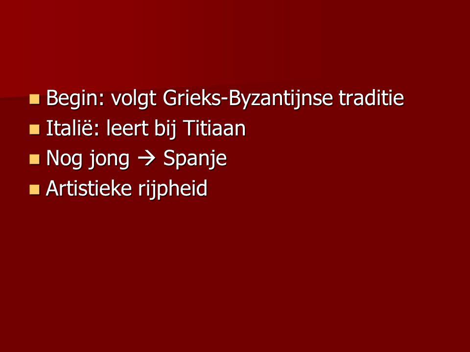 Begin: volgt Grieks-Byzantijnse traditie Begin: volgt Grieks-Byzantijnse traditie Italië: leert bij Titiaan Italië: leert bij Titiaan Nog jong  Spanj