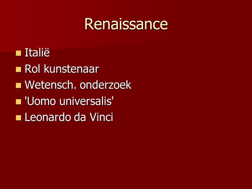 Renaissance Italië Italië Rol kunstenaar Rol kunstenaar Wetensch. onderzoek Wetensch. onderzoek 'Uomo universalis' 'Uomo universalis' Leonardo da Vinc