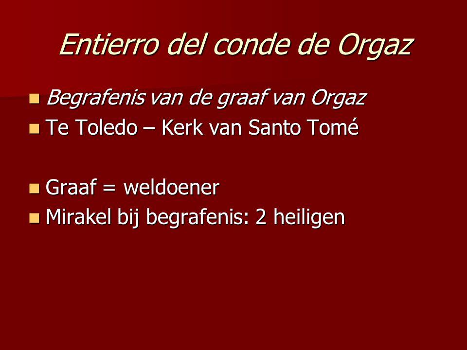 Entierro del conde de Orgaz Begrafenis van de graaf van Orgaz Begrafenis van de graaf van Orgaz Te Toledo – Kerk van Santo Tomé Te Toledo – Kerk van S