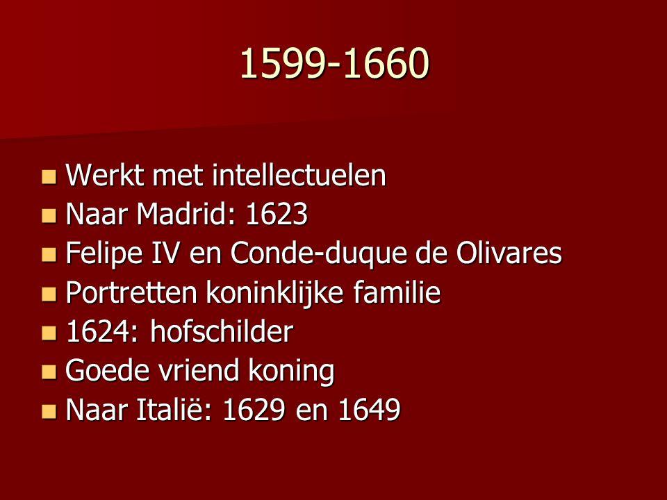 1599-1660 Werkt met intellectuelen Werkt met intellectuelen Naar Madrid: 1623 Naar Madrid: 1623 Felipe IV en Conde-duque de Olivares Felipe IV en Cond