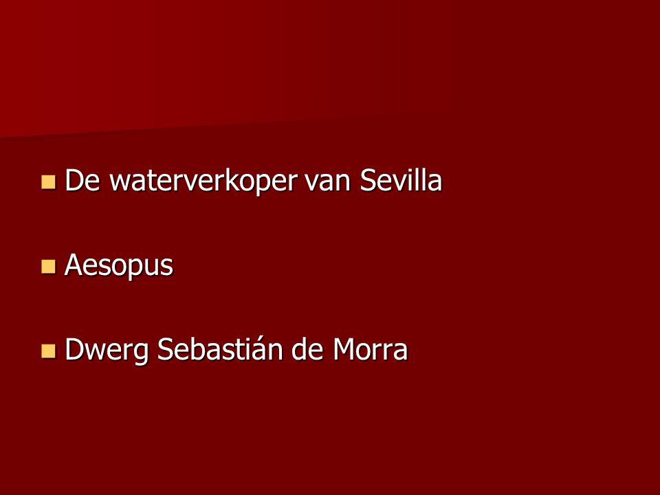 De waterverkoper van Sevilla De waterverkoper van Sevilla Aesopus Aesopus Dwerg Sebastián de Morra Dwerg Sebastián de Morra
