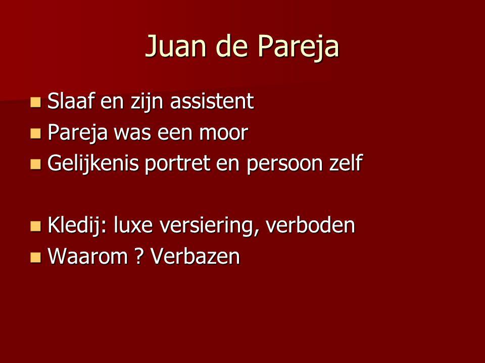 Juan de Pareja Slaaf en zijn assistent Slaaf en zijn assistent Pareja was een moor Pareja was een moor Gelijkenis portret en persoon zelf Gelijkenis p