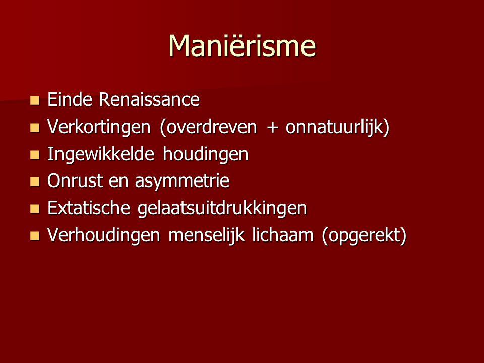 Maniërisme Einde Renaissance Einde Renaissance Verkortingen (overdreven + onnatuurlijk) Verkortingen (overdreven + onnatuurlijk) Ingewikkelde houdinge