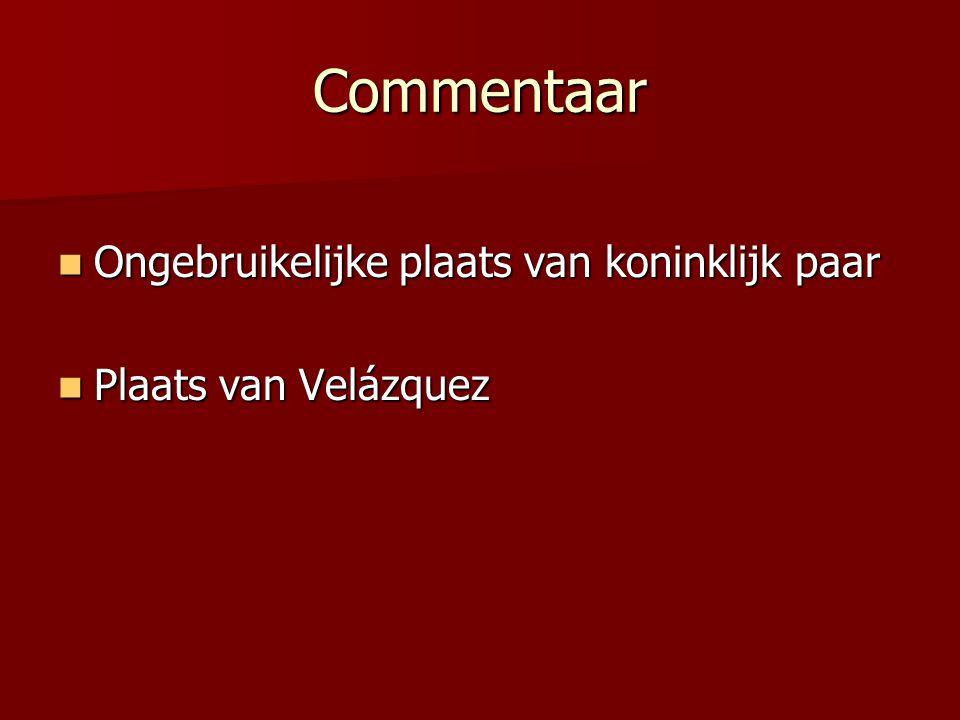Commentaar Ongebruikelijke plaats van koninklijk paar Ongebruikelijke plaats van koninklijk paar Plaats van Velázquez Plaats van Velázquez