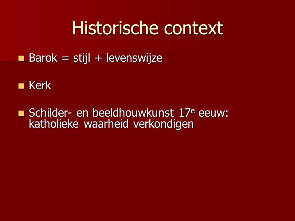 Historische context Barok = stijl + levenswijze Barok = stijl + levenswijze Kerk Kerk Schilder- en beeldhouwkunst 17 e eeuw: katholieke waarheid verko