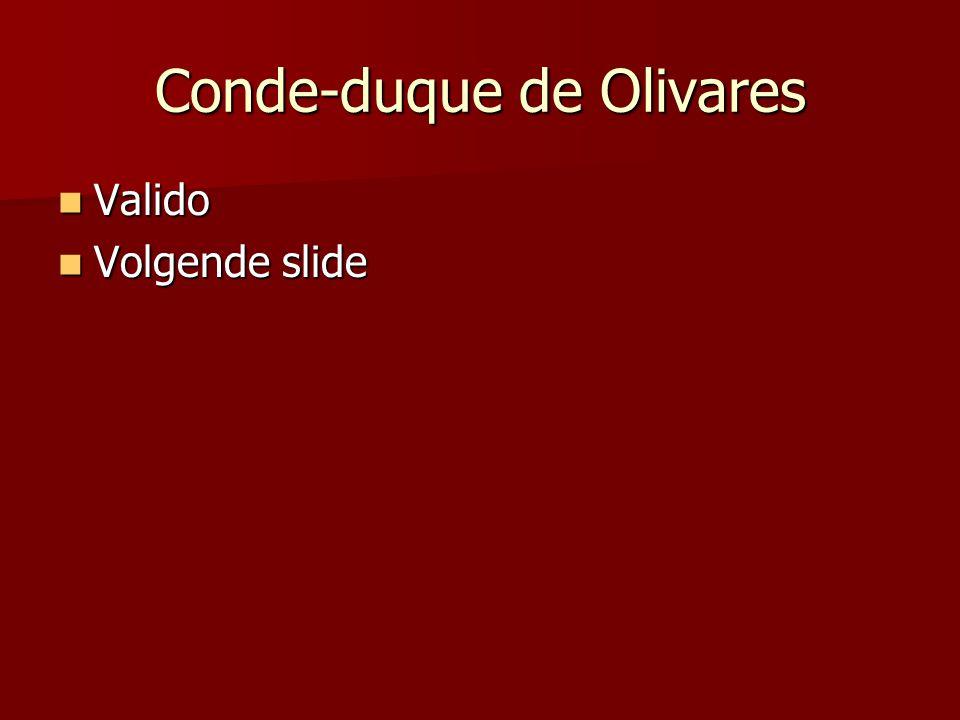 Conde-duque de Olivares Valido Valido Volgende slide Volgende slide