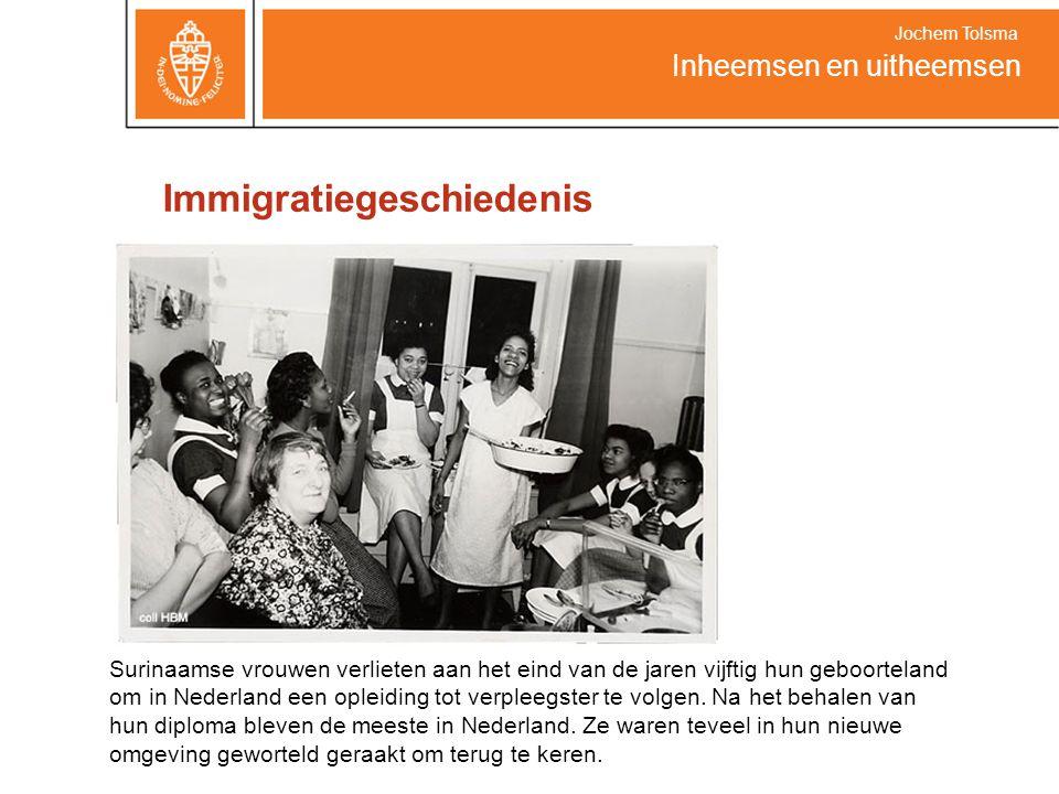 Immigratiegeschiedenis Inheemsen en uitheemsen Jochem Tolsma Surinaamse vrouwen verlieten aan het eind van de jaren vijftig hun geboorteland om in Nederland een opleiding tot verpleegster te volgen.