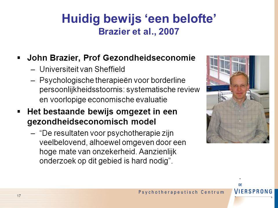 Huidig bewijs 'een belofte' Brazier et al., 2007  John Brazier, Prof Gezondheidseconomie. –Universiteit van Sheffield –Psychologische therapieën voor