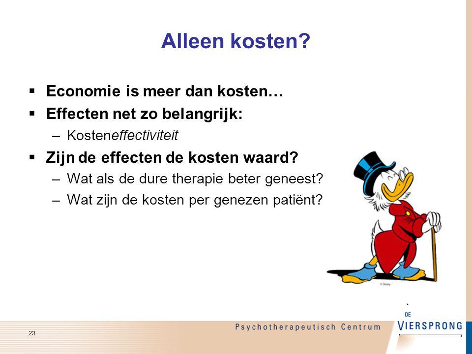 Alleen kosten?  Economie is meer dan kosten…  Effecten net zo belangrijk: –Kosteneffectiviteit  Zijn de effecten de kosten waard? –Wat als de dure