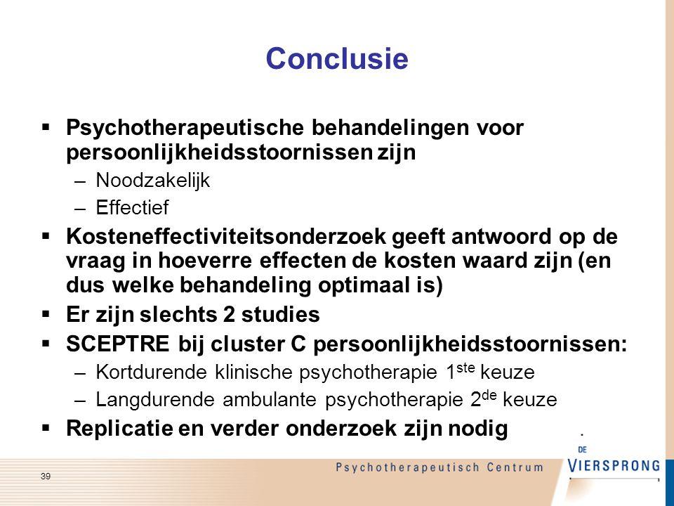 Conclusie  Psychotherapeutische behandelingen voor persoonlijkheidsstoornissen zijn –Noodzakelijk –Effectief  Kosteneffectiviteitsonderzoek geeft an