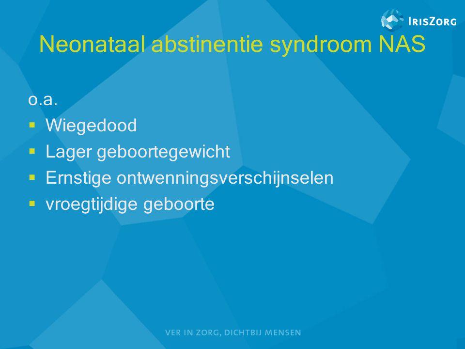 Neonataal abstinentie syndroom NAS o.a.  Wiegedood  Lager geboortegewicht  Ernstige ontwenningsverschijnselen  vroegtijdige geboorte