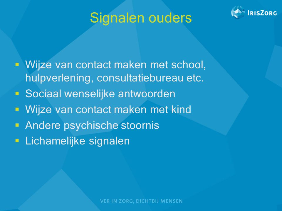 Signalen ouders  Wijze van contact maken met school, hulpverlening, consultatiebureau etc.  Sociaal wenselijke antwoorden  Wijze van contact maken