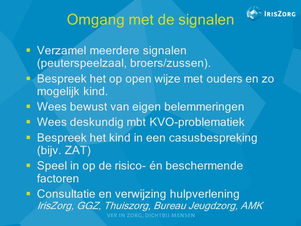 Omgang met de signalen  Verzamel meerdere signalen (peuterspeelzaal, broers/zussen).  Bespreek het op open wijze met ouders en zo mogelijk kind.  W