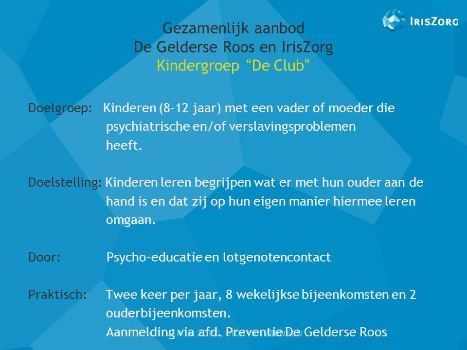"""Gezamenlijk aanbod De Gelderse Roos en IrisZorg Kindergroep """" De Club """" Doelgroep: Kinderen (8-12 jaar) met een vader of moeder die psychiatrische en/"""