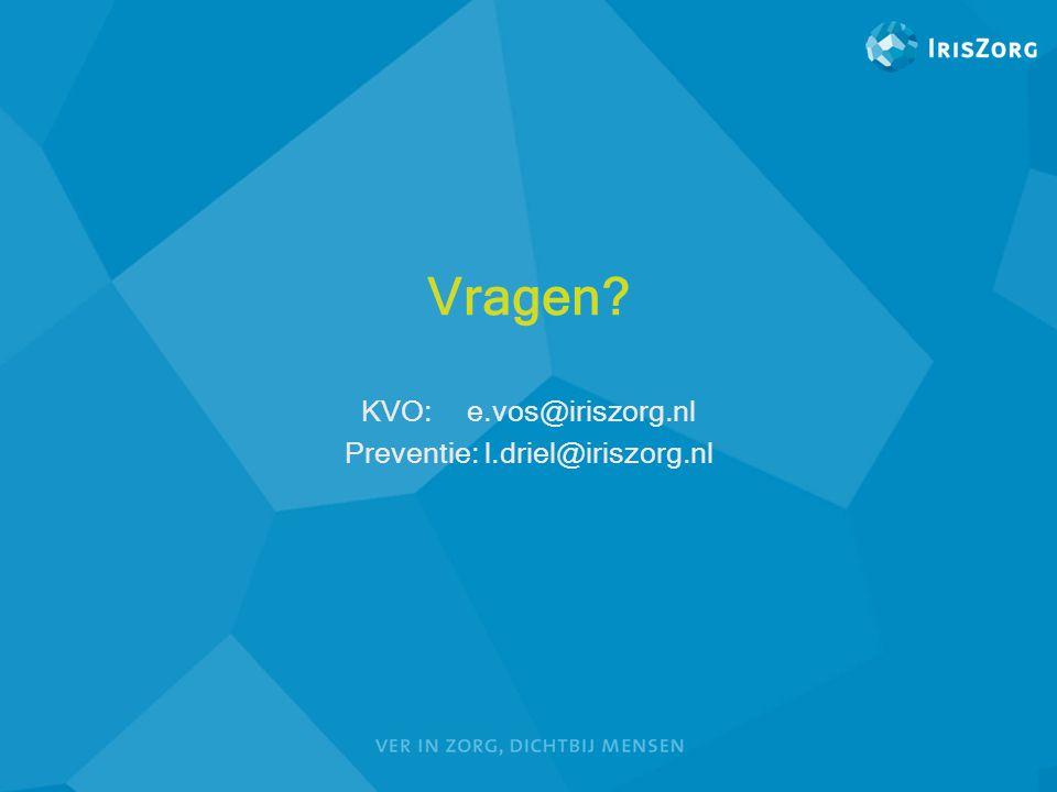 Vragen? KVO:e.vos@iriszorg.nl Preventie: l.driel@iriszorg.nl