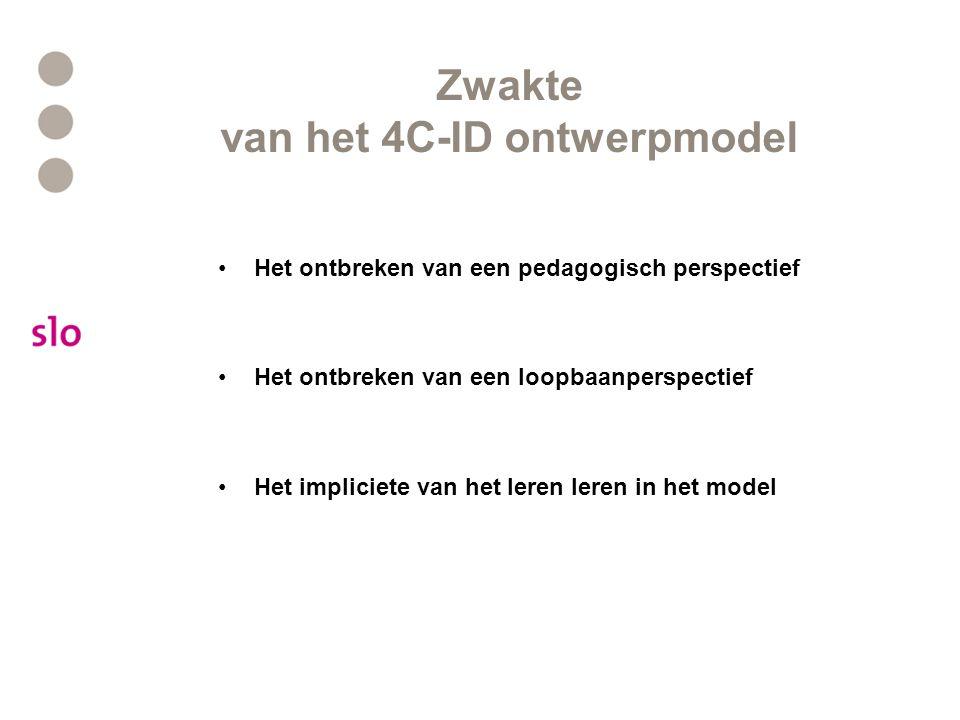 Zwakte van het 4C-ID ontwerpmodel Het ontbreken van een pedagogisch perspectief Het ontbreken van een loopbaanperspectief Het impliciete van het leren