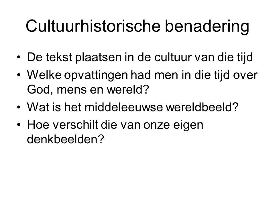 Cultuurhistorische benadering De tekst plaatsen in de cultuur van die tijd Welke opvattingen had men in die tijd over God, mens en wereld? Wat is het
