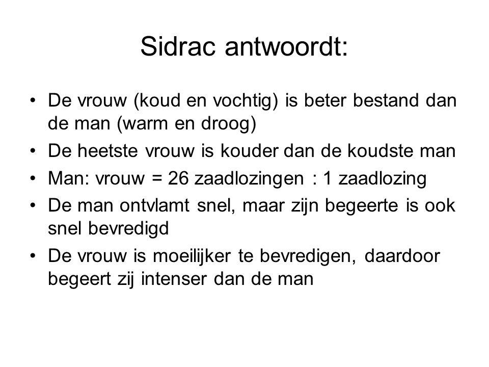 Sidrac antwoordt: De vrouw (koud en vochtig) is beter bestand dan de man (warm en droog) De heetste vrouw is kouder dan de koudste man Man: vrouw = 26