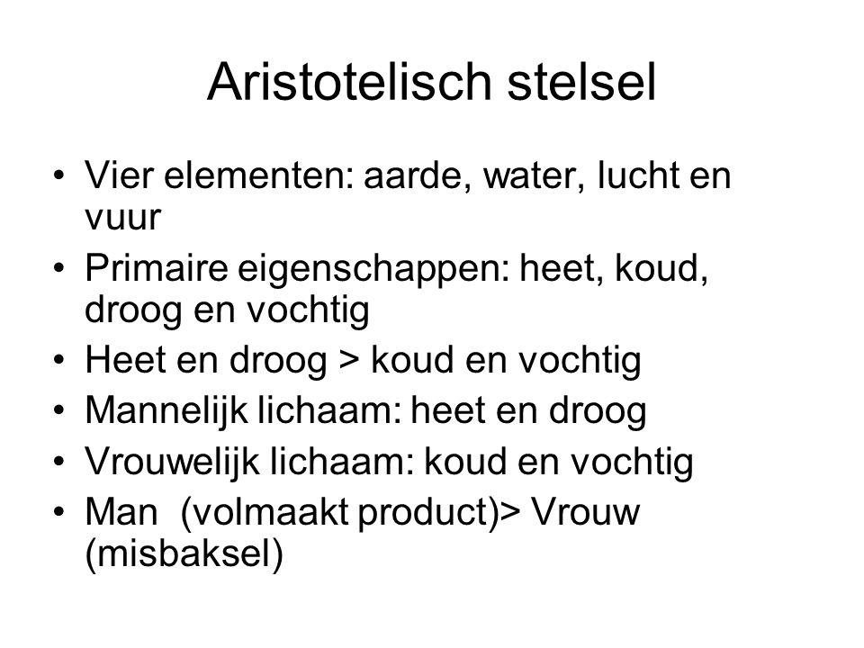 Aristotelisch stelsel Vier elementen: aarde, water, lucht en vuur Primaire eigenschappen: heet, koud, droog en vochtig Heet en droog > koud en vochtig