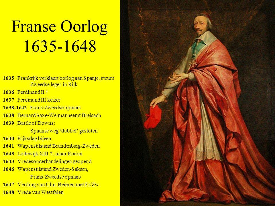 Franse Oorlog 1635-1648 1635 Frankrijk verklaart oorlog aan Spanje, steunt Zweedse leger in Rijk 1636 Ferdinand II † 1637 Ferdinand III keizer 1638-16