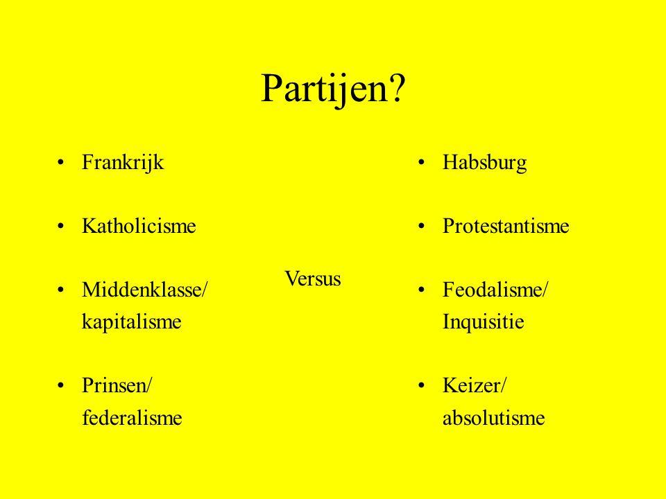 Partijen? Frankrijk Katholicisme Middenklasse/ kapitalisme Prinsen/ federalisme Habsburg Protestantisme Feodalisme/ Inquisitie Keizer/ absolutisme Ver