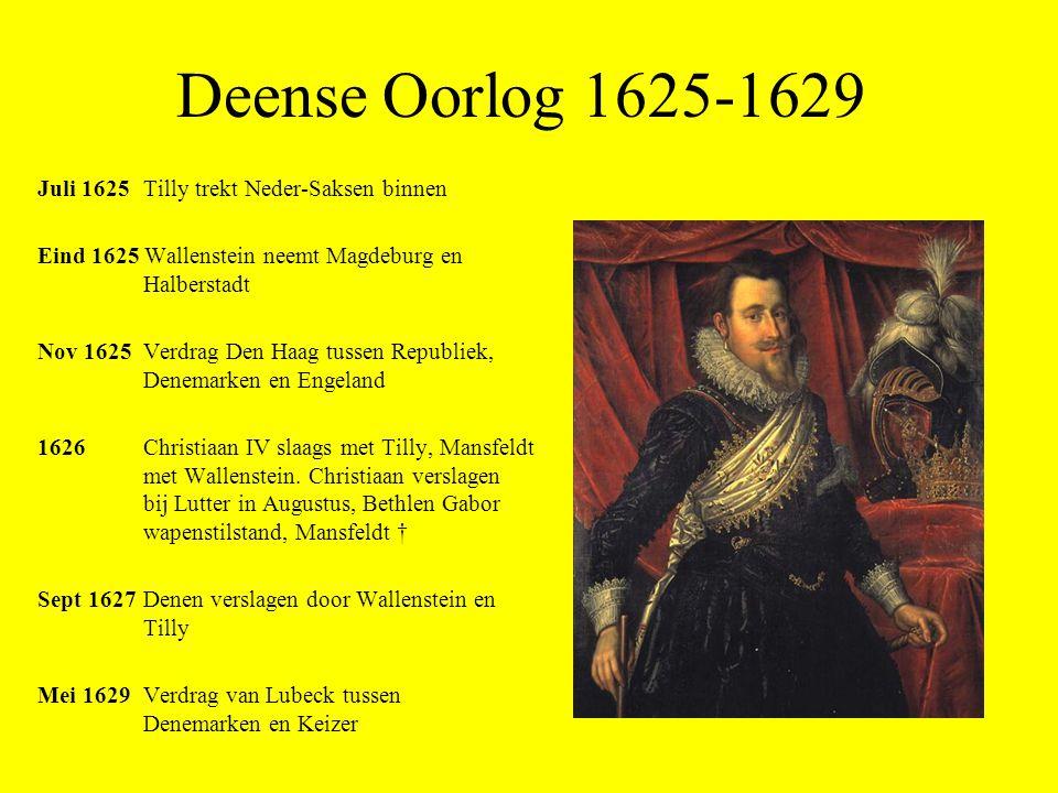 Deense Oorlog 1625-1629 Juli 1625 Tilly trekt Neder-Saksen binnen Eind 1625 Wallenstein neemt Magdeburg en Halberstadt Nov 1625 Verdrag Den Haag tusse