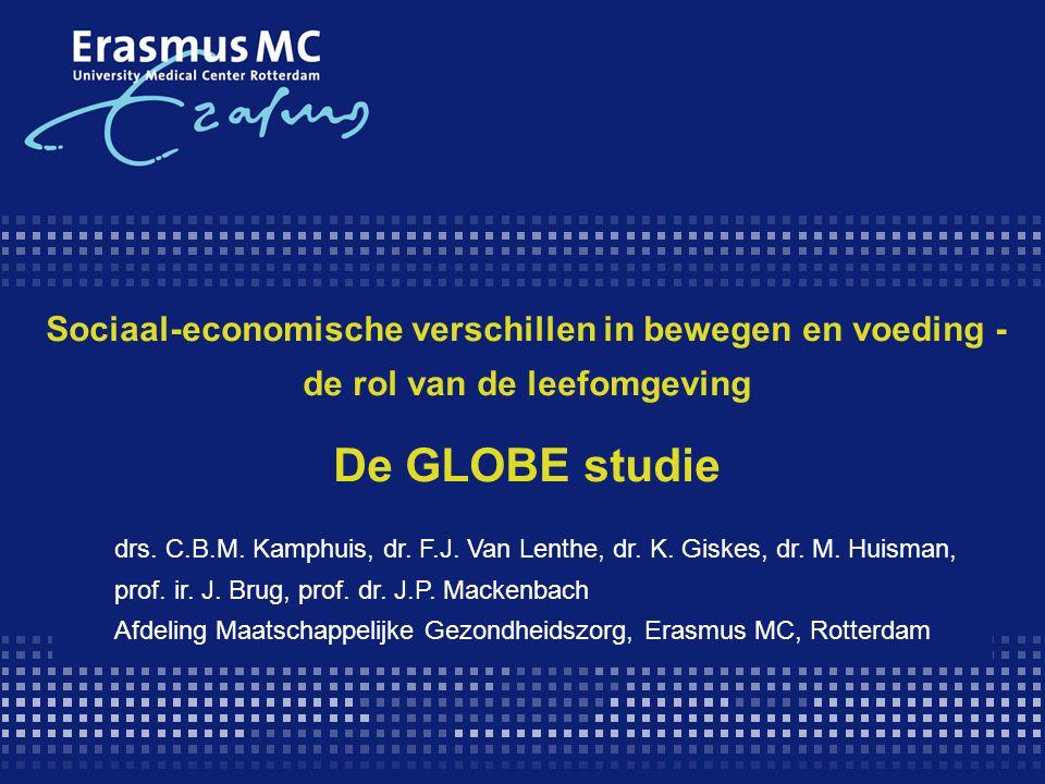 Sociaal-economische verschillen in bewegen en voeding - de rol van de leefomgeving De GLOBE studie drs. C.B.M. Kamphuis, dr. F.J. Van Lenthe, dr. K. G