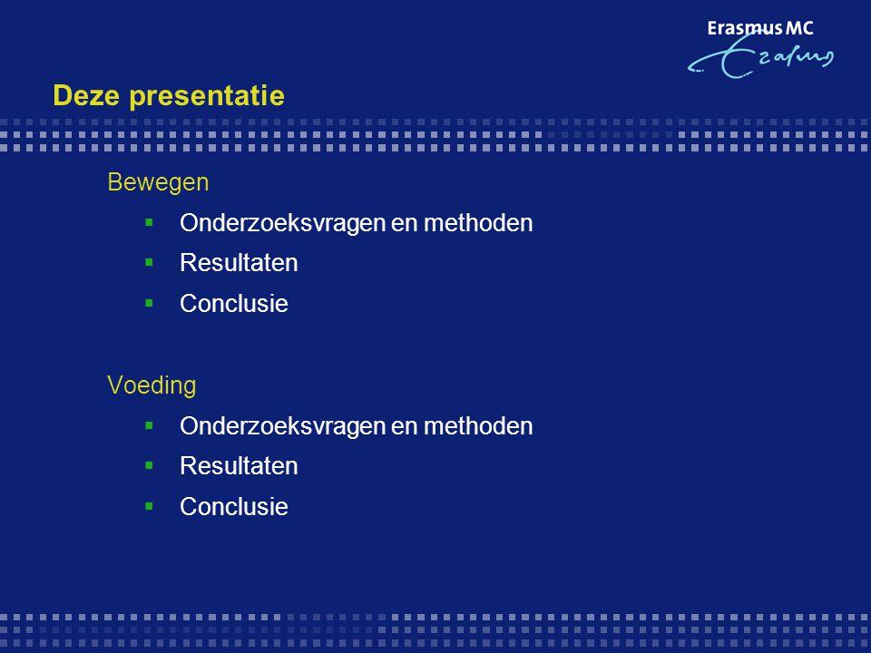 Deze presentatie Bewegen  Onderzoeksvragen en methoden  Resultaten  Conclusie Voeding  Onderzoeksvragen en methoden  Resultaten  Conclusie