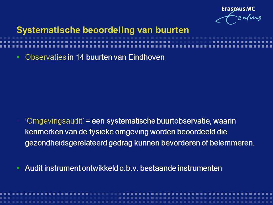 Systematische beoordeling van buurten  Observaties in 14 buurten van Eindhoven  'Omgevingsaudit' = een systematische buurtobservatie, waarin kenmerk