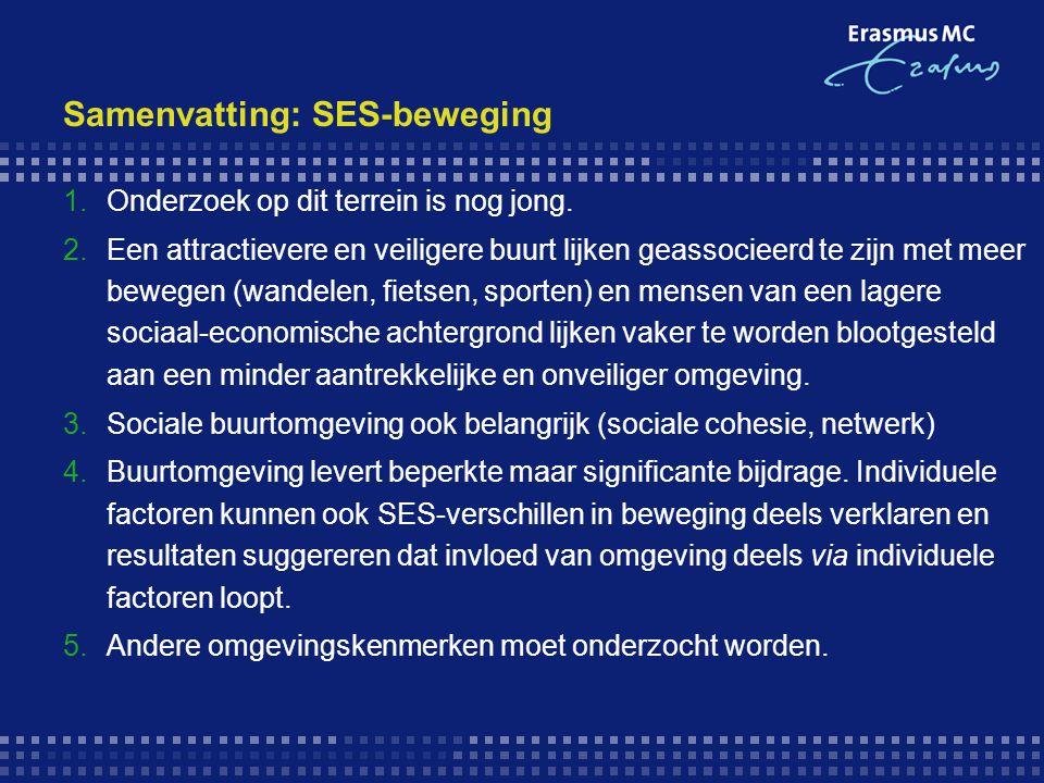Samenvatting: SES-beweging 1.Onderzoek op dit terrein is nog jong. 2.Een attractievere en veiligere buurt lijken geassocieerd te zijn met meer bewegen