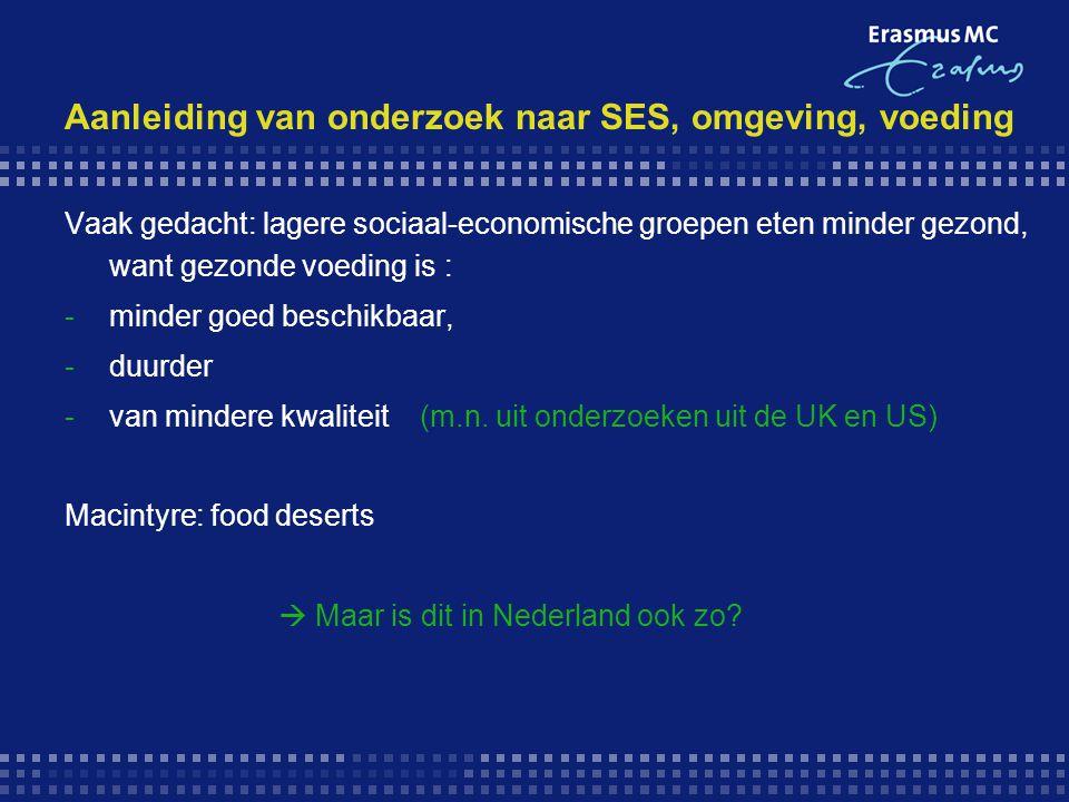 Aanleiding van onderzoek naar SES, omgeving, voeding Vaak gedacht: lagere sociaal-economische groepen eten minder gezond, want gezonde voeding is : -m