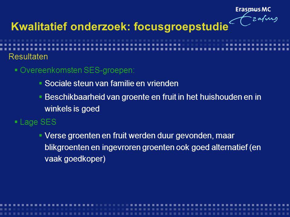 Kwalitatief onderzoek: focusgroepstudie Resultaten  Overeenkomsten SES-groepen:  Sociale steun van familie en vrienden  Beschikbaarheid van groente