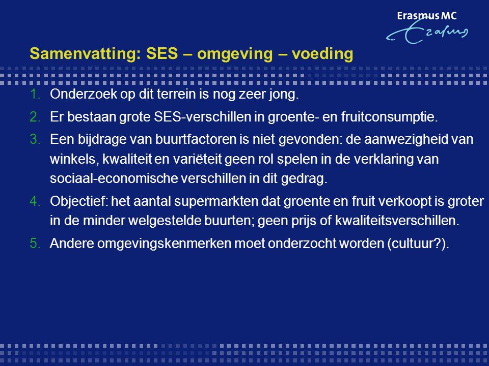 Samenvatting: SES – omgeving – voeding 1.Onderzoek op dit terrein is nog zeer jong. 2.Er bestaan grote SES-verschillen in groente- en fruitconsumptie.