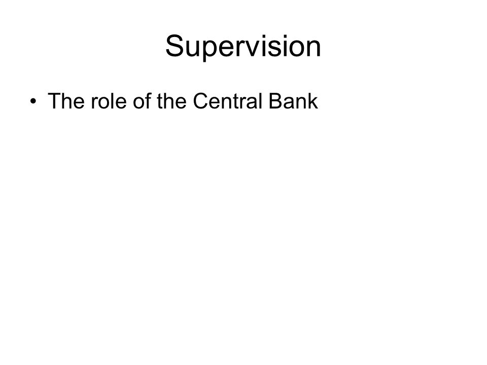 Supervision The role of the Central Bank