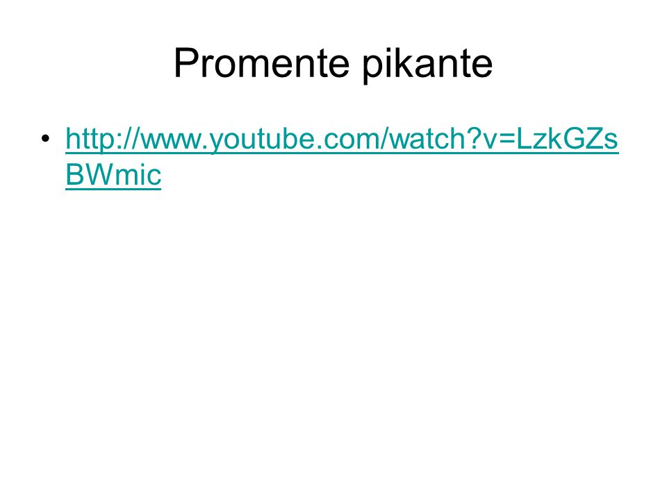 Promente pikante http://www.youtube.com/watch v=LzkGZs BWmichttp://www.youtube.com/watch v=LzkGZs BWmic