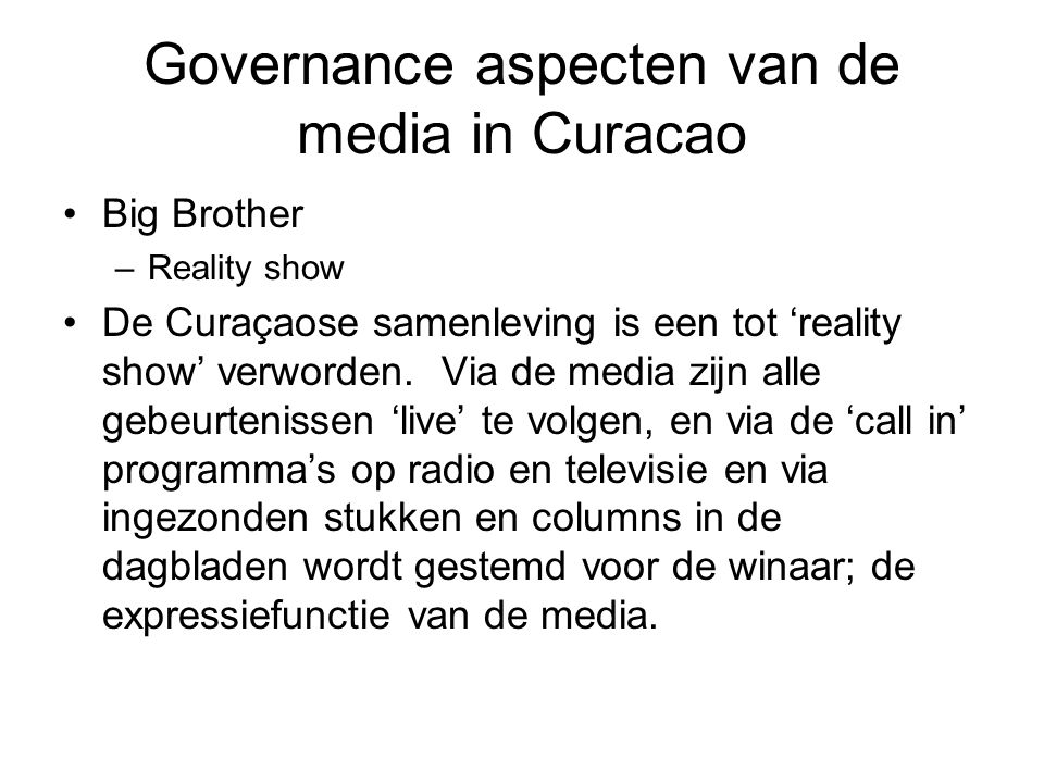 Governance aspecten van de media in Curacao Big Brother –Reality show De Curaçaose samenleving is een tot 'reality show' verworden.