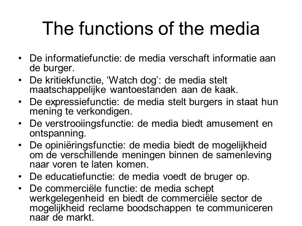 The functions of the media De informatiefunctie: de media verschaft informatie aan de burger.