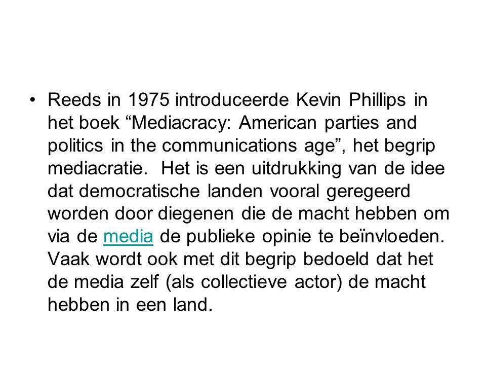 """Reeds in 1975 introduceerde Kevin Phillips in het boek """"Mediacracy: American parties and politics in the communications age"""", het begrip mediacratie."""