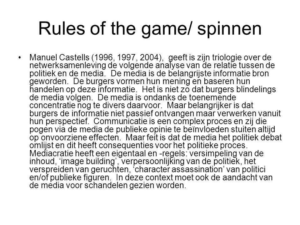 Rules of the game/ spinnen Manuel Castells (1996, 1997, 2004), geeft is zijn triologie over de netwerksamenleving de volgende analyse van de relatie tussen de politiek en de media.