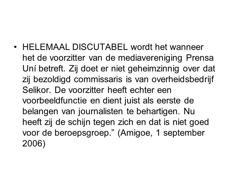 HELEMAAL DISCUTABEL wordt het wanneer het de voorzitter van de mediavereniging Prensa Uní betreft. Zij doet er niet geheimzinnig over dat zij bezoldig