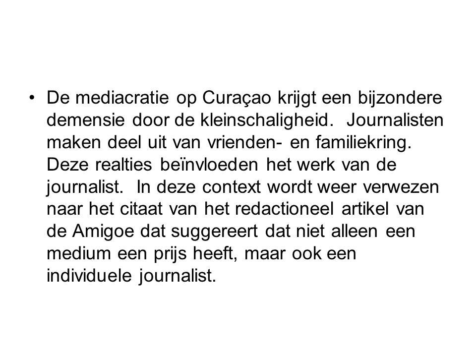 De mediacratie op Curaçao krijgt een bijzondere demensie door de kleinschaligheid. Journalisten maken deel uit van vrienden- en familiekring. Deze rea