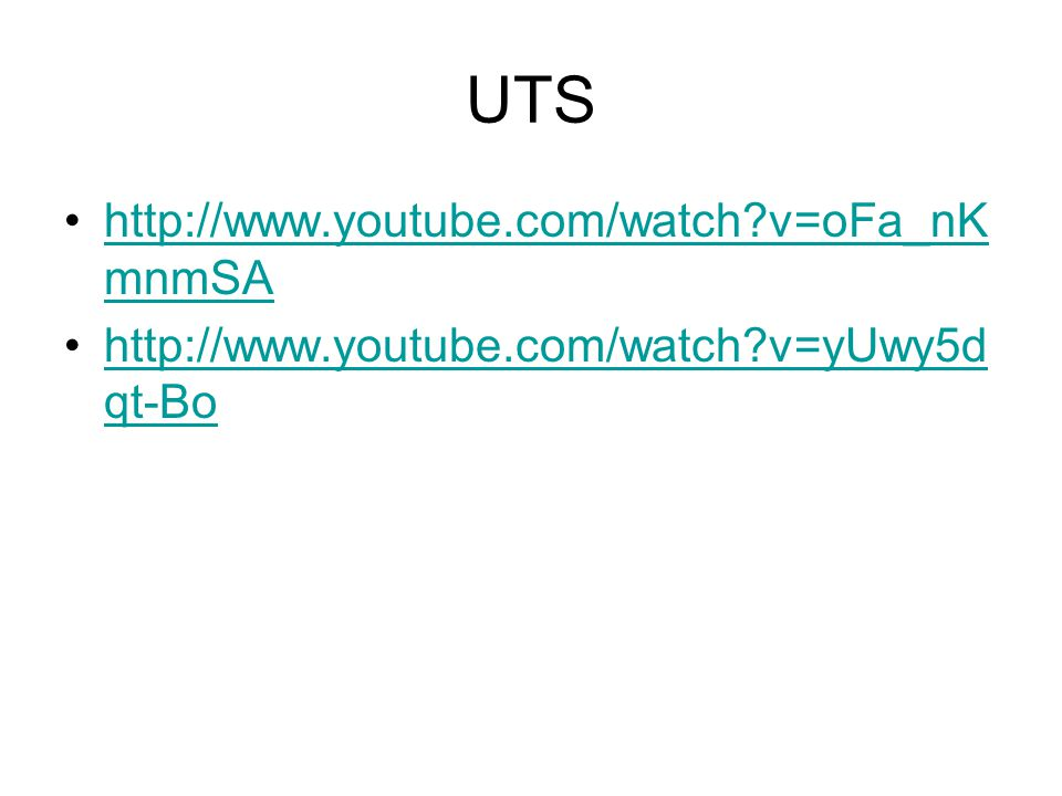 UTS http://www.youtube.com/watch v=oFa_nK mnmSAhttp://www.youtube.com/watch v=oFa_nK mnmSA http://www.youtube.com/watch v=yUwy5d qt-Bohttp://www.youtube.com/watch v=yUwy5d qt-Bo