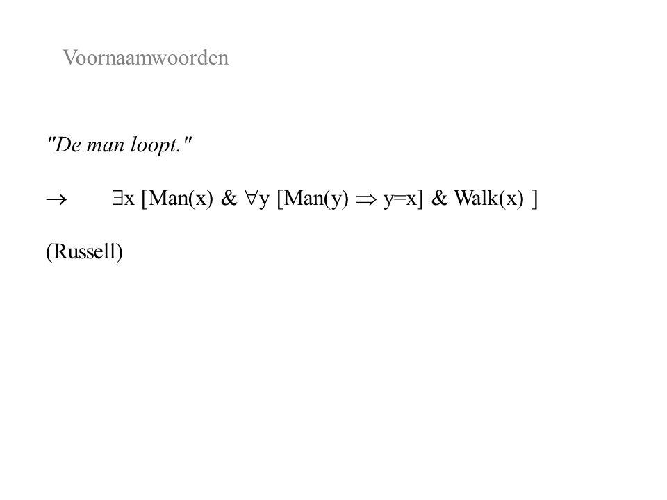 Voornaamwoorden De man loopt.  x [Man(x) &  y [Man(y)  y=x] & Walk(x) ] (Russell)